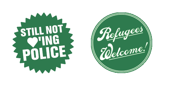 Still not loving police & refugees welcome